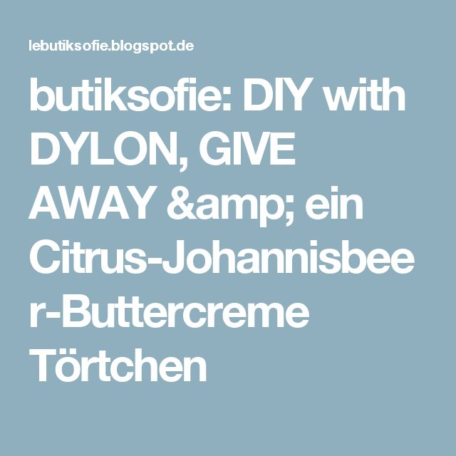 butiksofie: DIY with DYLON, GIVE AWAY & ein Citrus-Johannisbeer-Buttercreme Törtchen