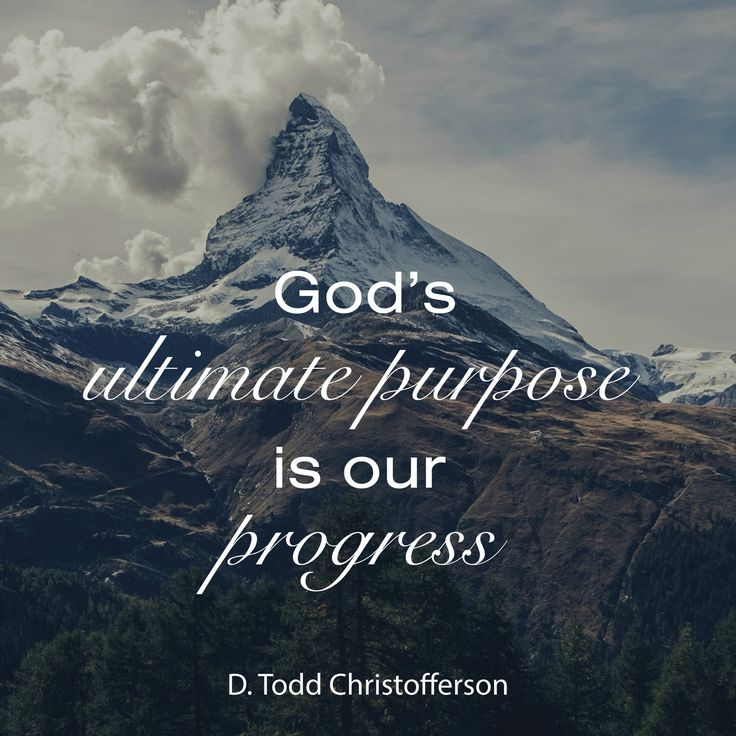 """Elder D. Todd Christofferson: """"God's ultimate purpose is our progress."""" #lds #quotes"""