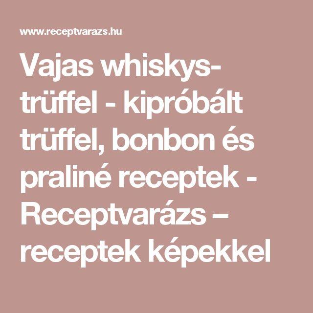 Vajas whiskys- trüffel - kipróbált trüffel, bonbon és praliné receptek - Receptvarázs – receptek képekkel