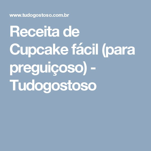 Receita de Cupcake fácil (para preguiçoso) - Tudogostoso