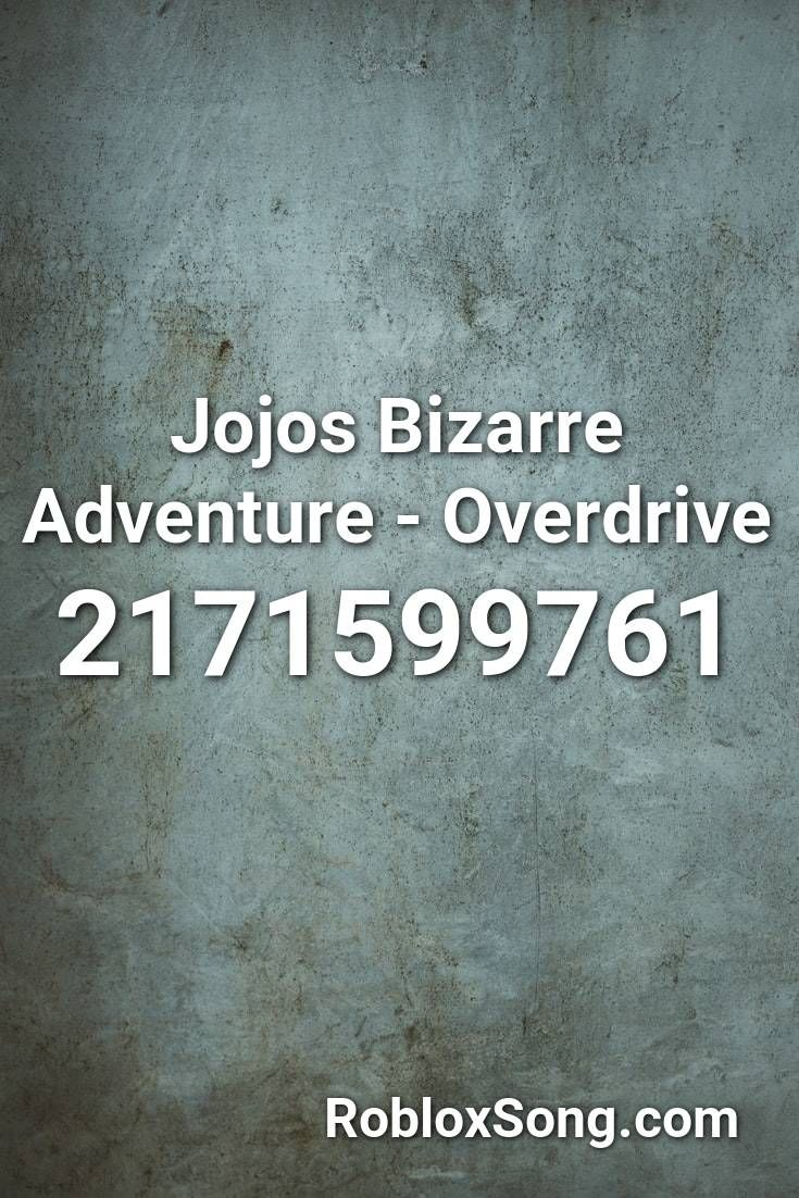 Jojos Bizarre Adventure Overdrive Roblox Id Roblox Music Codes Roblox Songs Me Me Me Song