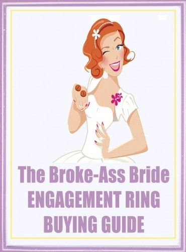 The Broke-Ass Bride's Engagement Ring Buying Guide!