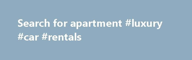 Search for apartment #luxury #car #rentals http://rental.remmont.com/search-for-apartment-luxury-car-rentals/  #search for apartment # Staggering Increase in January Apartment Search Activity on RentPath Network Indicates Strong Apartment Demand for Q1 2015 Unique Search Activity on RentPath Sites Grows 24% year over year in January 2015 ATLANTA (March 10, 2015) – Demand for apartment housing continues to be strong in the first two months of 2015...