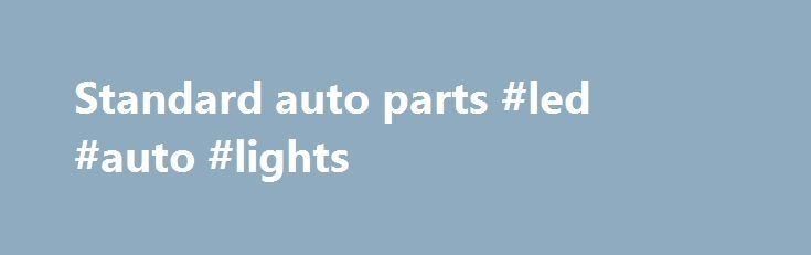 Standard auto parts #led #auto #lights http://south-africa.remmont.com/standard-auto-parts-led-auto-lights/  #standard auto parts # Contact Information (Want to know what we did on your valuable request?) Legal Disclaimer Close Terms Standard Motor Products does not currently collect personal identifying information through our web site, except for information that you send to us in an email message. If you choose to send us an email message, including submission of your resume, we may…