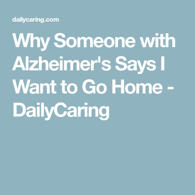 Why Someone with Alzheimer's Says I Want to Go Home - DailyCaring