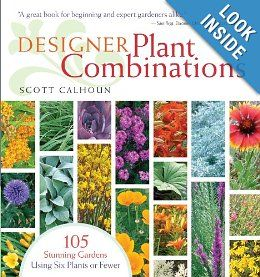 Designer Plant Combinations: 105 Stunning Gardens Using Six Plants or Fewer by Scott Calhoun {landscaping book}