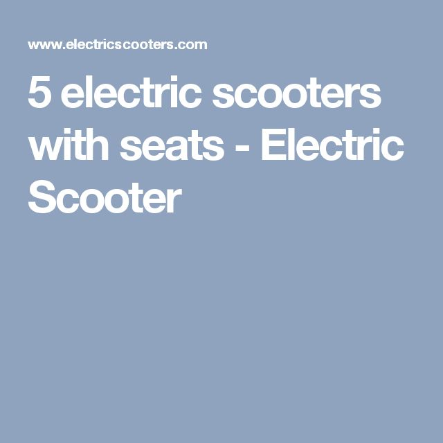 5 electric scooters with seats - Electric Scooter