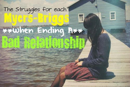 Each Myers-Briggs Type Ending A Bad Relationship