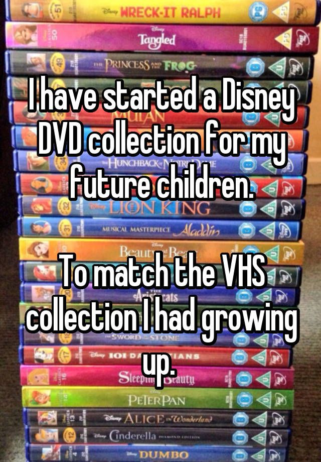 """""""I have started a Disney DVD collection for my future children.  To match the VHS collection I had growing up. """""""