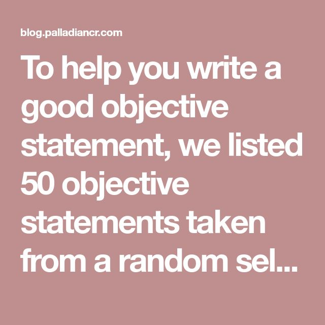 To Help You Write A Good Objective Statement We Listed 50