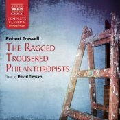 The Ragged Trousered Philanthropists is the classic working-class novel. It was written in 1906 by an impoverished house painter, Robert Tressell