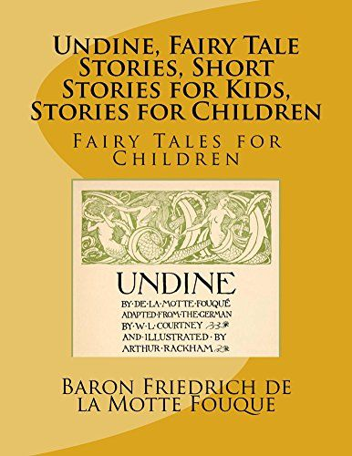 Undine, Fairy Tale Stories, Short Stories for Kids, Stories for Children, Illustrated by [de la Motte Fouque, Baron Friedrich]