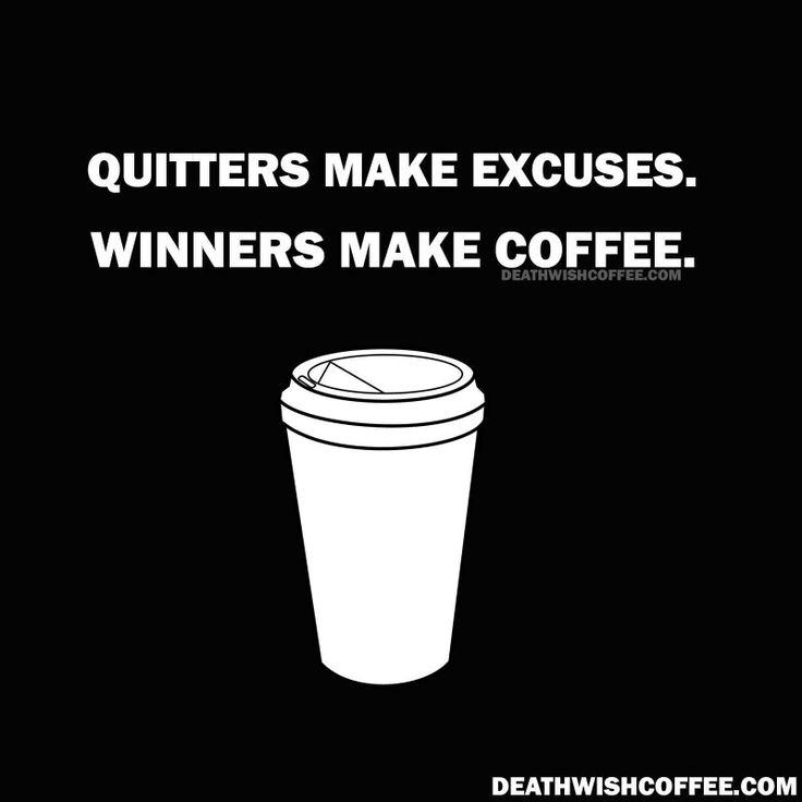 Winners make coffee.....