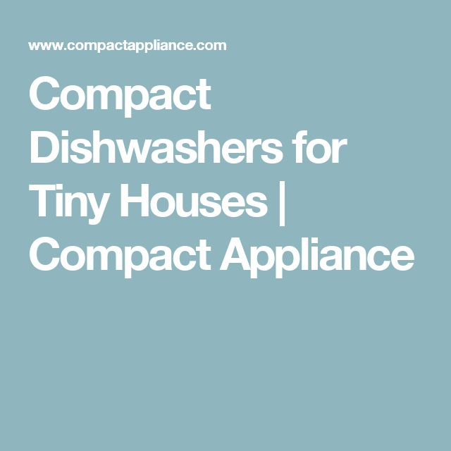 Compact Dishwashers for Tiny Houses | Compact Appliance