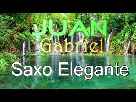 JUAN GABRIEL(MIX) EL SAXO ELEGANTE - YouTube