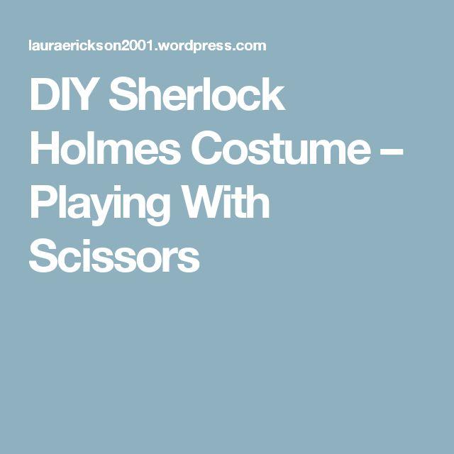 DIY Sherlock Holmes Costume – Playing With Scissors