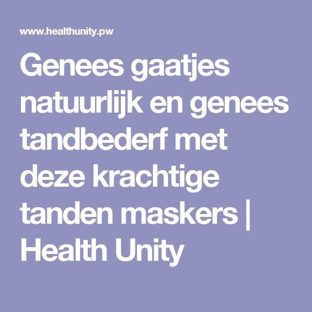 Genees gaatjes natuurlijk en genees tandbederf met deze krachtige tanden maskers | Health Unity