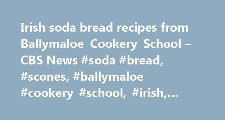 Irish soda bread recipes from Ballymaloe Cookery School – CBS News #soda #bread, #scones, #ballymaloe #cookery #school, #irish, #darina #allen http://tanzania.remmont.com/irish-soda-bread-recipes-from-ballymaloe-cookery-school-cbs-news-soda-bread-scones-ballymaloe-cookery-school-irish-darina-allen/  # Irish soda bread recipes from Ballymaloe Cookery School CBS News Mar 17, 2017 11:18 AM EDT p Variations on a classic by Darina Allen, the Julia Child of Ireland. /p Close Ballymaloe Cookery…