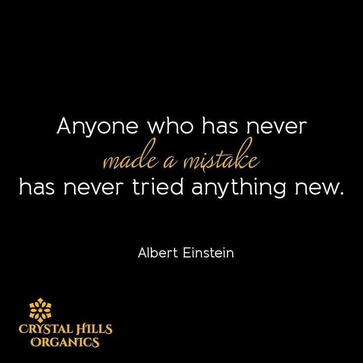 Anyone who has never made a mistake has never tried anything new.  By Albert Einstein.