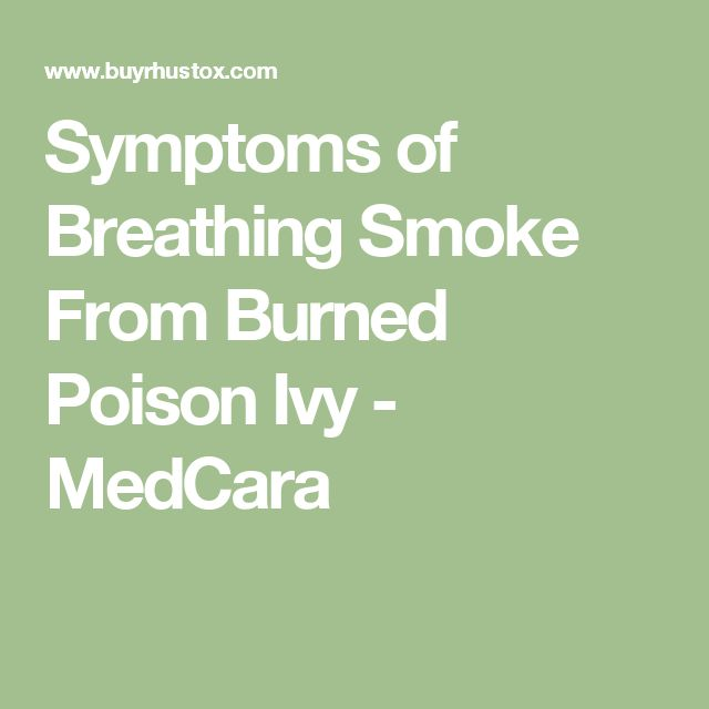 Symptoms of Breathing Smoke From Burned Poison Ivy - MedCara