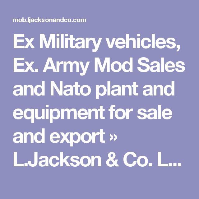 Ex Military vehicles, Ex. Army Mod Sales and Nato plant and equipment for sale and export » L.Jackson & Co. Ltd.