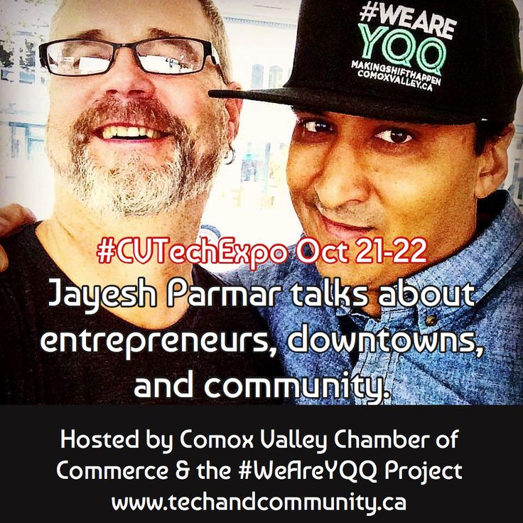 Jayesh Parmar talks about entrepreneurs, downtowns, and community. / #CVTechExpo Oct 21-22 / Hosted by Comox Valley Chamber of Commerce & the #WeAreYQQ Project  www.techandcommunity.ca