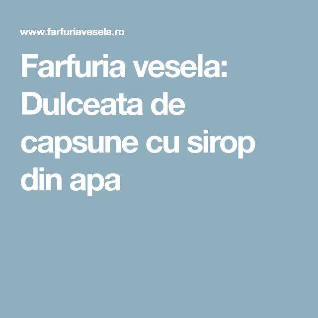 Farfuria vesela: Dulceata de capsune cu sirop din apa