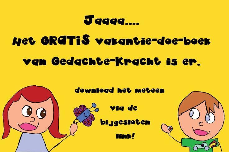 Download het gratis Gedachte-Kracht-vakantie-doe-boek via DEZE LINK: http://www.bewustzijninbedrijf.nl/gedachte-kracht.nl/pdfs/vakantiedoeboek2.pdf
