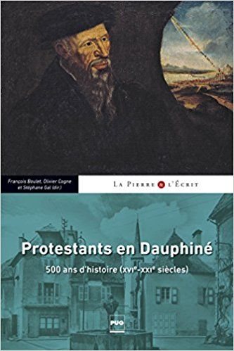 Protestants en Dauphiné : 500 ans d'Histoire (XVIe-XXIe siècles) - Collectif, François Boulet, Olivier Cogne, Stéphane Gal