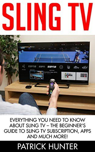 nice Sling TV: Everything You Need To Know About Sling TV - The Beginner's Guide To Sling TV Subscription, Apps And Much More! (Amazon Fire TV, Fire Stick, Netflix)