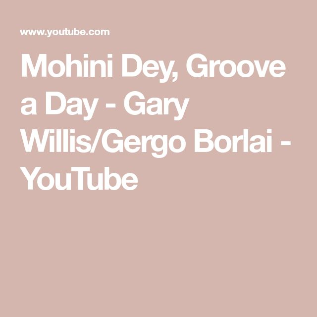 Mohini Dey, Groove a Day - Gary Willis/Gergo Borlai - YouTube