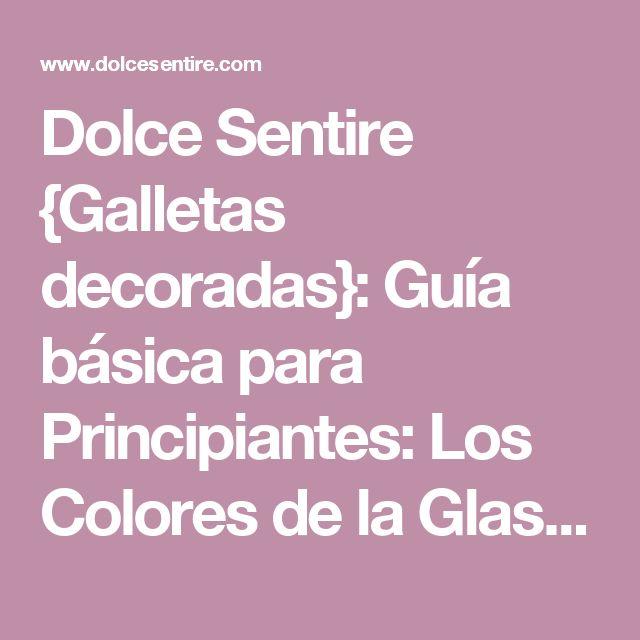 Dolce Sentire {Galletas decoradas}: Guía básica para Principiantes: Los Colores de la Glasa. Trucos y consejos (3ª parte)