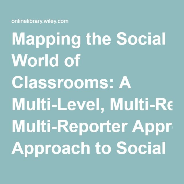 Mapping the Social World of Classrooms: A Multi-Level, Multi-Reporter Approach to Social Processes and Behavioral Engagement - Kim - 2016 - American Journal of Community Psychology - Wiley Online Library