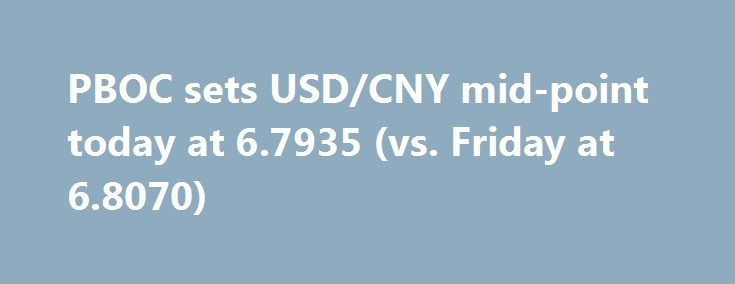 PBOC sets USD/CNY mid-point today at 6.7935 (vs. Friday at 6.8070) http://betiforexcom.livejournal.com/24466943.html  Another strengthening of the CNY against the USD today from the Bank. 4th successive day of CNY strength. And, in open market operations: - To inject  40 bn yuan through 7-day reverse repos            After taking into account maturing RRs...The post PBOC sets USD/CNY mid-point today at 6.7935 (vs. Friday at 6.8070) appeared first on Forex news - Binary options…