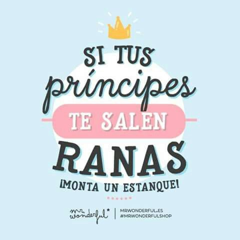 Si tus príncipes te salen rana, monta un estanque #Mr.Wonderful