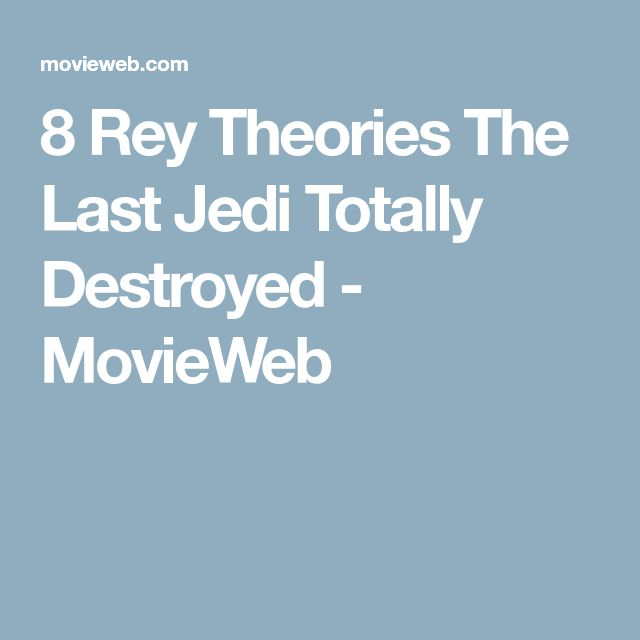 8 Rey Theories The Last Jedi Totally Destroyed - MovieWeb