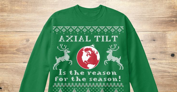 Axial Tilt Is The Reason For The Season - AXIAL TILT IS the reason for the reason! Sweatshirt from Thank God For Science   Teespring