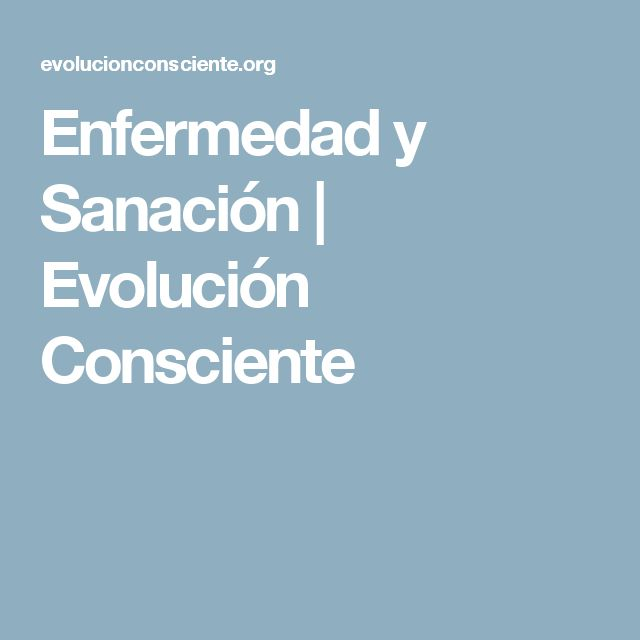 Enfermedad y Sanación   Evolución Consciente