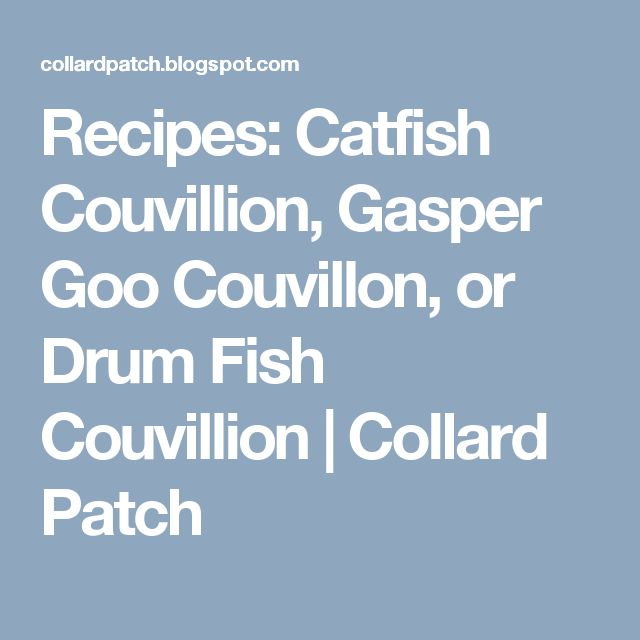 Recipes: Catfish Couvillion, Gasper Goo Couvillon, or Drum Fish Couvillion | Collard Patch