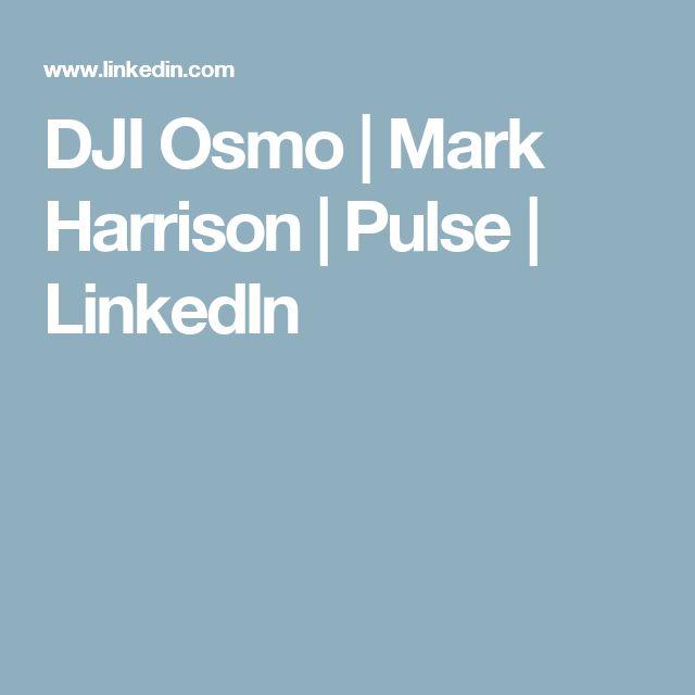 DJI Osmo   Mark Harrison   Pulse   LinkedIn