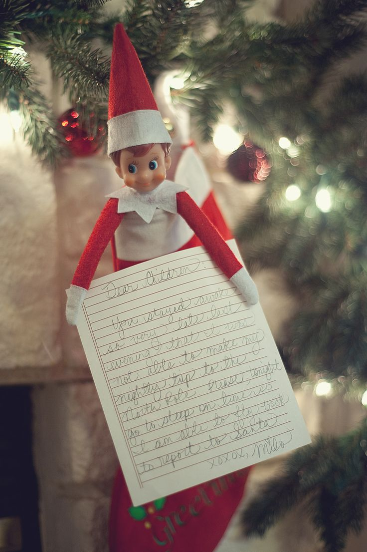 "Elf on the Shelf -- ""Dear Children, you stayed awake so very late last night that I was not able to make my nightly trip to the North Pole. Please, tonight go to sleep on time so I am able to fly back to report to Santa."""