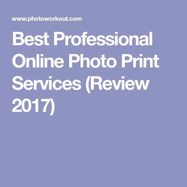 Best Professional Online Photo Print Services (Review 2017)