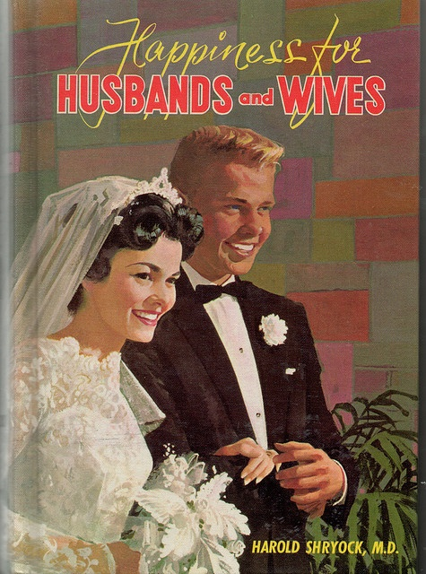 """""""Happiness for Husbands and Wives"""" ~ A vintage marriage manual by Harold Shryock, M. D."""
