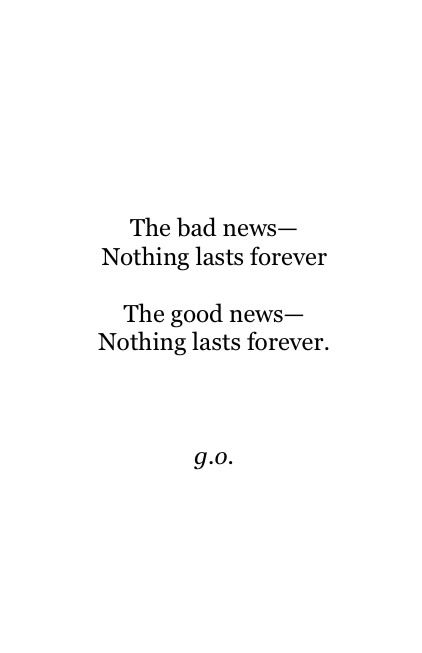 "just know, ""nothing lasts forever."""
