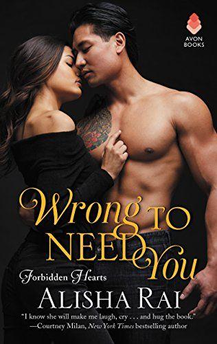 Wrong to Need You: Forbidden Hearts #2 by Alisha Rai
