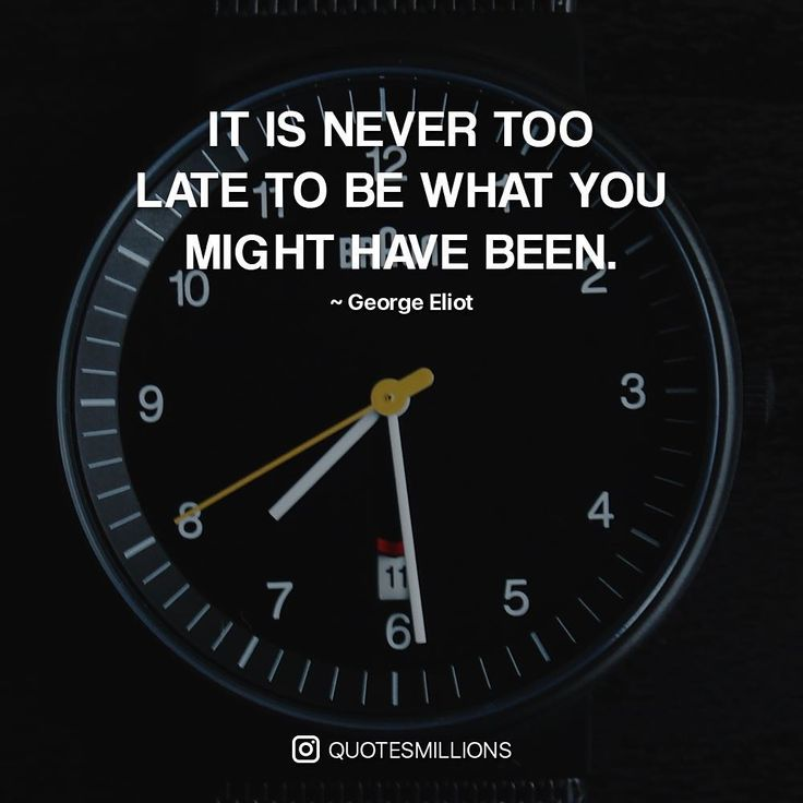 It's never too late, you can start today.   #quotesmillions #quotes #georgeeliot  Follow (@quotesmillions) for more.