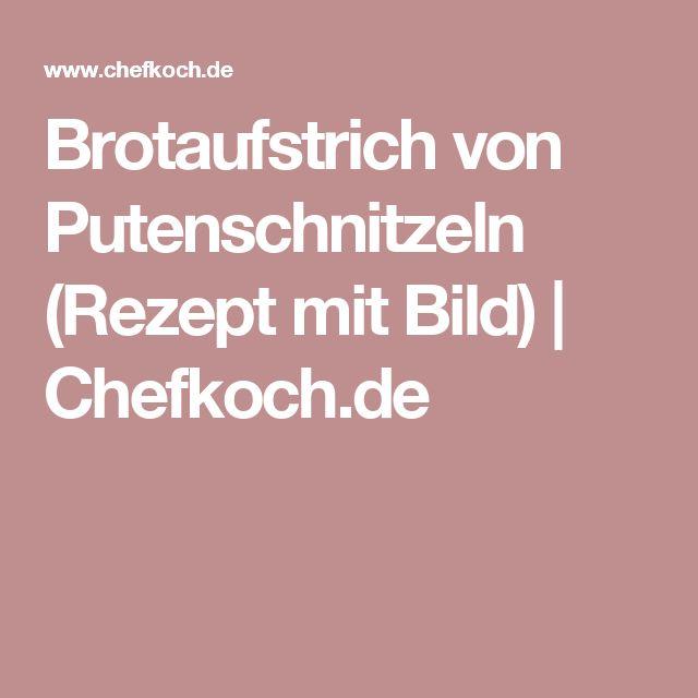 Brotaufstrich von Putenschnitzeln (Rezept mit Bild) | Chefkoch.de