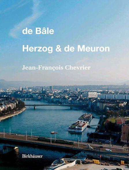 © Editions Birkhäuser - De Bâle, Herzog & de Meuron, Jean-François Chevrier