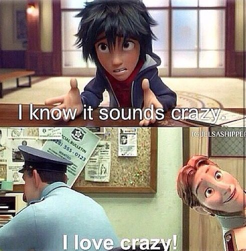 I love crazy! Disney Big Hero six funny. Big Hero Six and Frozen crossover. Funny hans picture. I LOVE THIS SO MUCH