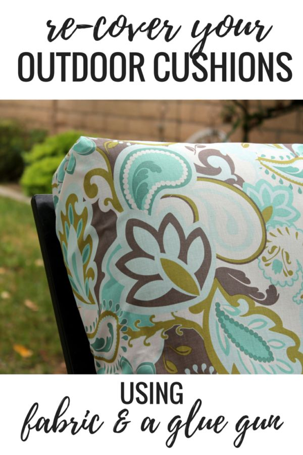 no sew project how to recover your outdoor cushions using fabric and a glue gun